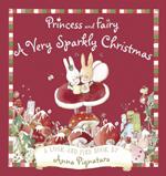 Princess and Fairy A Very Sparkly Christmas by Anna Pignataro