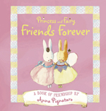 Princess and Fairy Friends Forever by Anna Pignataro